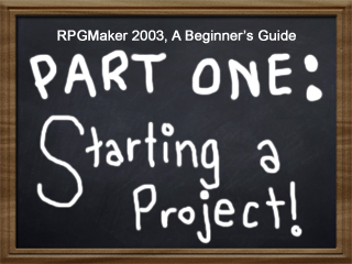 RPGMaker 2003, A Beginner's Guide, Part One: Starting a
